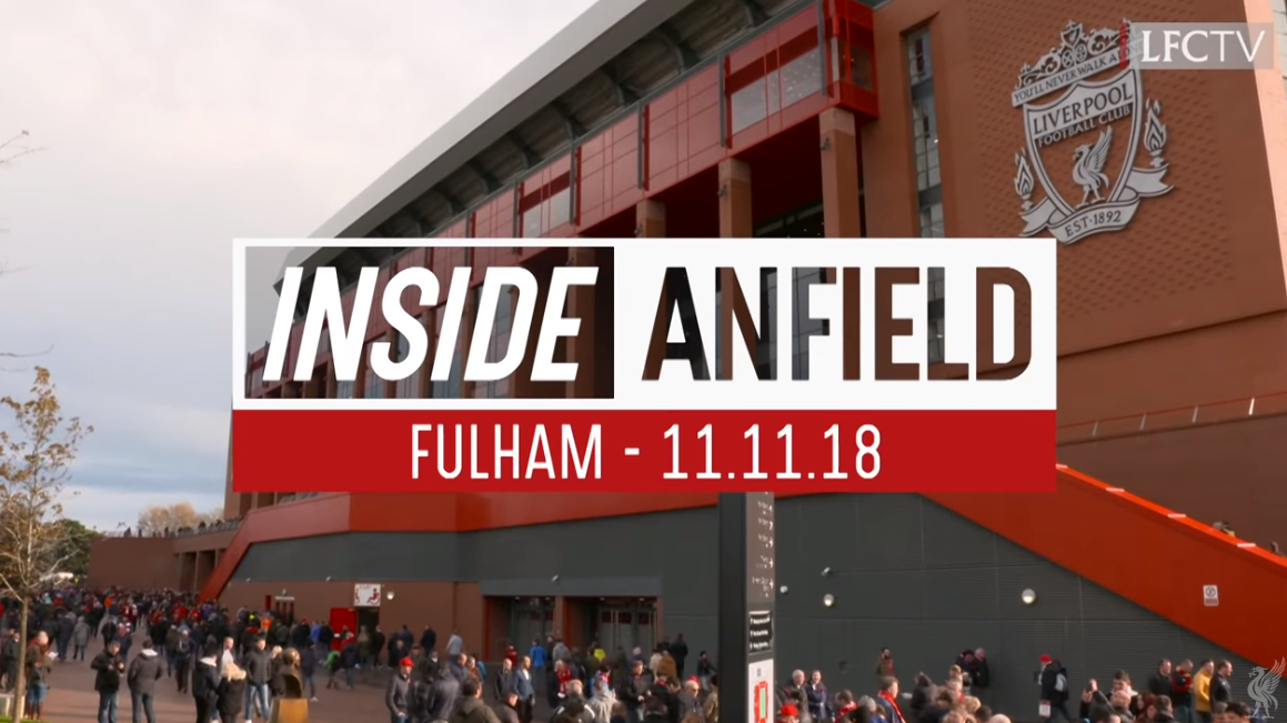 Inside Anfield 11.11.18 : Liverpool - Fulham 2-0